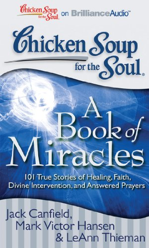 9781455891504: Chicken Soup for the Soul: A Book of Miracles: 101 True Stories of Healing, Faith, Divine Intervention, and Answered Prayers