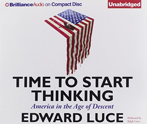 Time to Start Thinking: America in the Age of Descent: Edward Luce