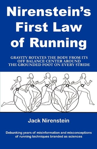 9781456003302: Nirenstein's First Law of Running: Gravity Rotates the Body from Its Off Balance Center Around the Grounded Foot on Every Stride