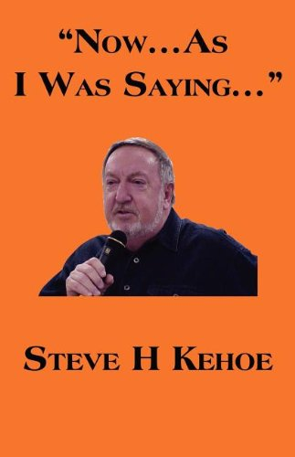Now.as I Was Saying.: Steve H. Kehoe