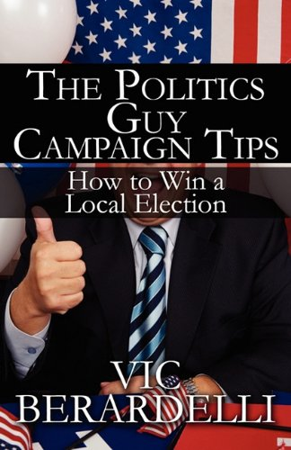 9781456006020: The Politics Guy Campaign Tips: How to Win a Local Election