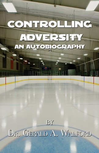 9781456006327: Controlling Adversity: An Autobiography by Dr. Gerald A. Walford