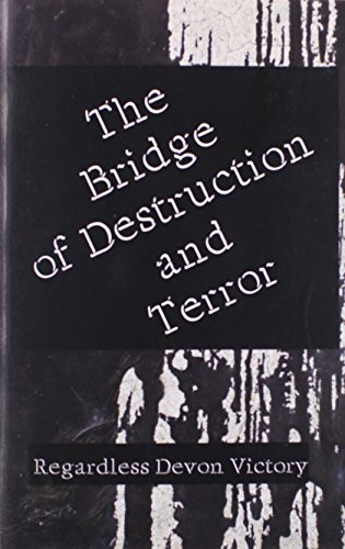 9781456007362: The Bridge of Destruction and Terror: A Reflection of a Human in the World