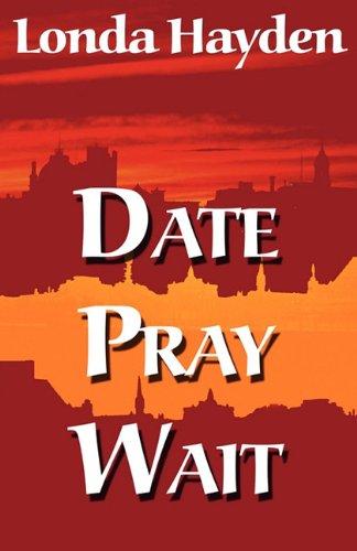 Date, Pray, Wait: Hayden, Londa