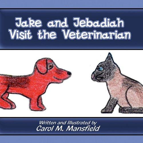 Jake and Jebadiah Visit the Veterinarian: Carol M. Mansfield