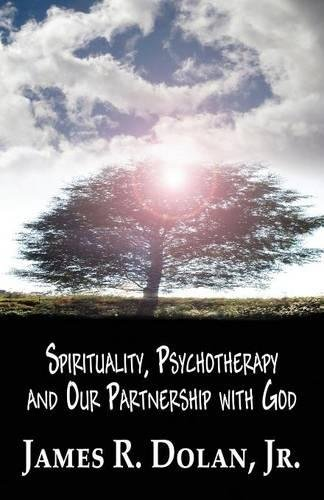 Spirituality, Psychotherapy and Our Partnership with God: Jr. James R.
