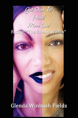 9781456016487: Get Over It! Heal! Move On!: Facing: The Enemy Within