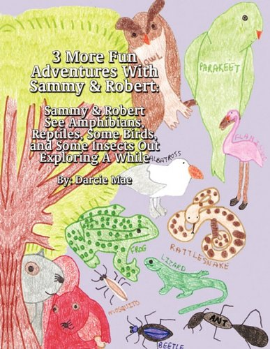 3 More Fun Adventures with Sammy Robert: Sammy Robert See Amphibians, Reptiles, Some Birds, and ...