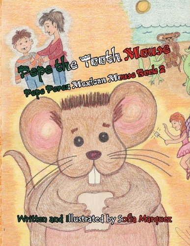 Pepe the Tooth Mouse: Pepe Perez Mexican Mouse Book 2: Sofia Marquez