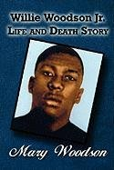 9781456019839: Willie Woodson Jr. Life and Death Story
