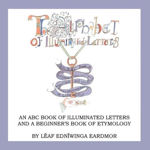 The Alphabet of Illuminated Letters: Lëaf Ednïwinga Eardmor