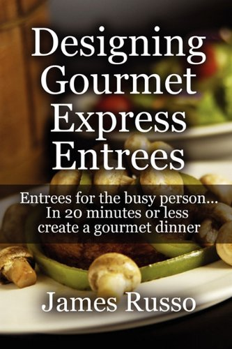 Designing Gourmet Express Entrees: Entrees for the: Russo, James