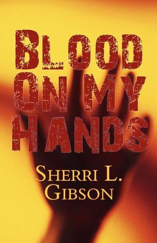 Blood on My Hands: Sherri L. Gibson