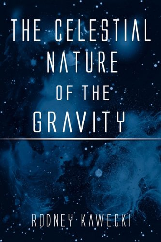 The Celestial Nature of the Gravity (1456028758) by Rodney Kawecki