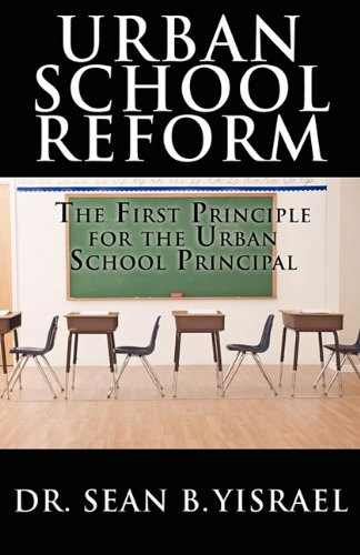 9781456029180: Urban School Reform: The First Principle for the Urban School Principal