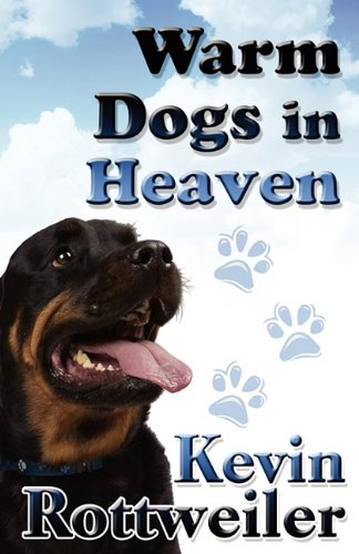 Warm Dogs in Heaven: Kevin Rottweiler