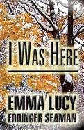 I Was Here: Emma Lucy Eddinger Seaman