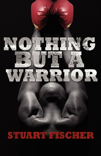 Nothing But a Warrior: Stuart Fischer