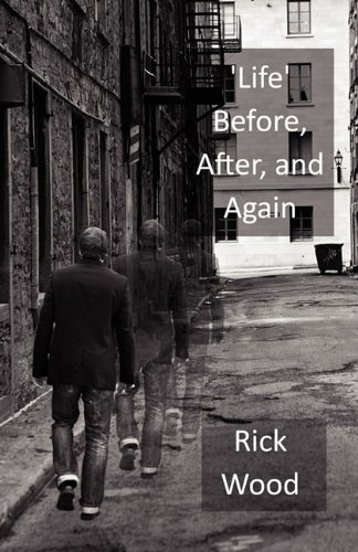 Life' Before, After, and Again: Wood, Rick