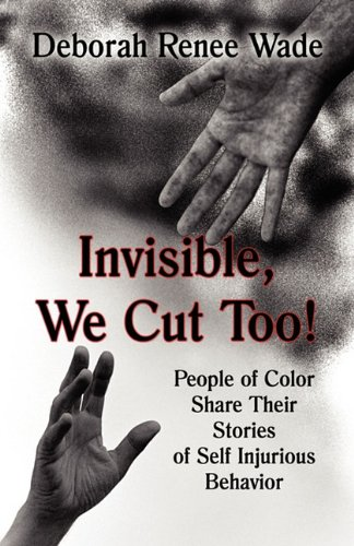 9781456038847: Invisible, We Cut Too!: People of Color Share Their Stories of Self Injurious Behavior