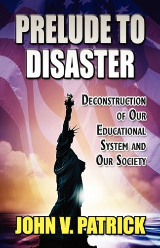 9781456041120: Prelude to Disaster: Deconstruction of Our Educational System and Our Society