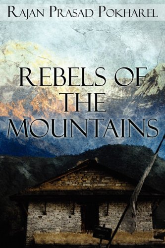 Rebels of the Mountains: Pokharel, Rajan Prasad