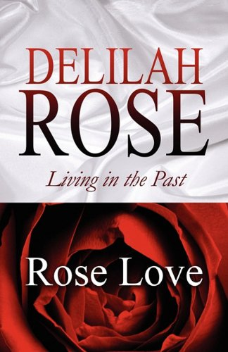 Delilah Rose: Living in the Past: Rose Love