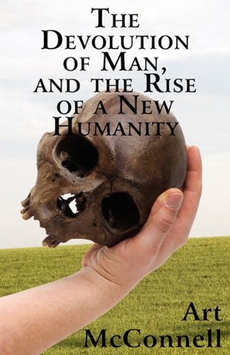 9781456061029: The Devolution of Man, and the Rise of a New Humanity
