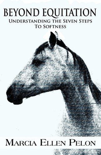 9781456061654: Beyond Equitation: Understanding the Seven Steps to Softness