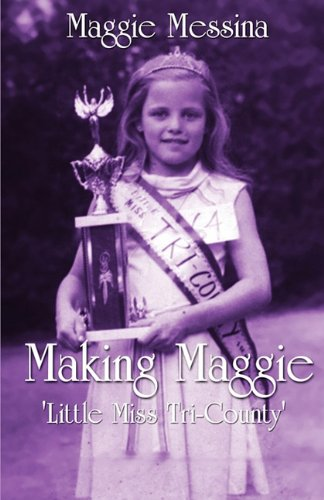 9781456066604: Making Maggie: 'Little Miss Tri-County'