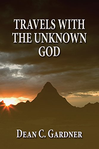 Travels with the Unknown God: Dean C. Gardner