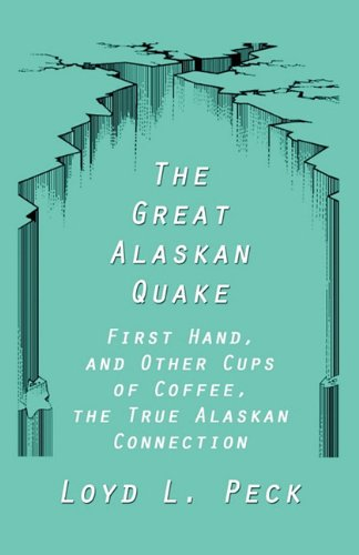 9781456068233: The Great Alaskan Quake: First Hand, and Other Cups of Coffee, the True Alaskan Connection
