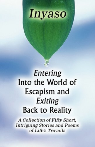9781456068271: Entering Into the World of Escapism and Exiting Back to Reality: A Collection of Fifty Short, Intriguing Stories and Poems of Life's Travails