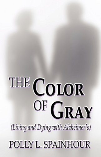 9781456091347: The Color of Gray: (Living and Dying with Alzheimer's)