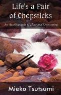 9781456095741: Life's a Pair of Chopsticks: An Autobiography of Hope and Overcoming