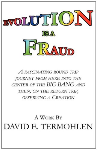 9781456098650: Evolution Is a Fraud: A Fascinating Round Trip Journey from Here Into the Center of the Big Bang and Then, on the Return Trip, Observing A C