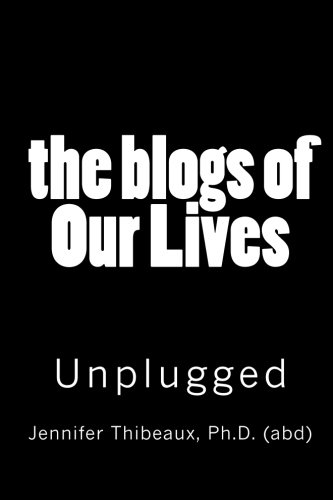 9781456300531: The Blogs of Our Lives: Fully Unplugged and the Secrets Revealed