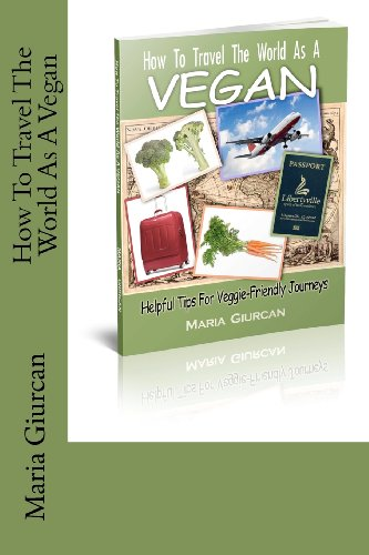 How To Travel The World As A Vegan: Volume 1