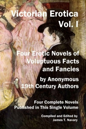 9781456304638: Victorian Erotica, Vol. I: Four Erotic Novels of Voluptuous Facts and Fancies: 1