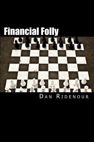 Financial Folly: Why Seven Smart Financial Decisions Will Lower Your Credit Score: Dan Ridenour