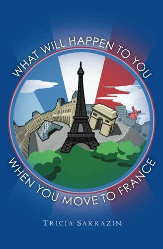 9781456306052: What Will Happen to You When You Move to France