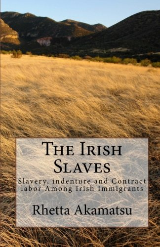 9781456306120: The Irish Slaves: Slavery, indenture and Contract labor Among Irish Immigrants