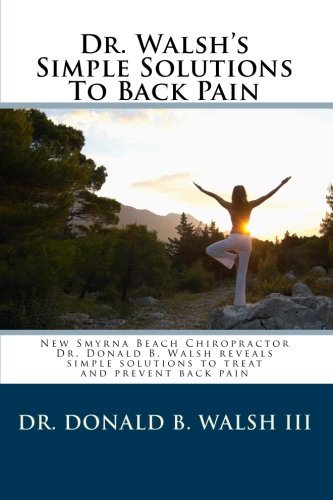 9781456308605: Dr. Walsh's Simple Solutions to Back Pain: New Smyrna Beach Chiropractor Dr. Donald B Walsh reveals simple solutions to treat and prevent back pain.