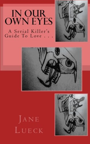 9781456308933: In Our Own Eyes: A Serial Killer's Guide To Love . . .