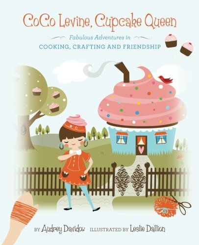 9781456311155: CoCo Levine, Cupcake Queen: Fabulous Adventures in Cooking, Crafting and Friendship