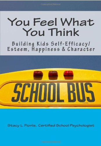 9781456312022: You Feel What You Think: Building Kids Self-Efficacy/Esteem, Happiness & Character