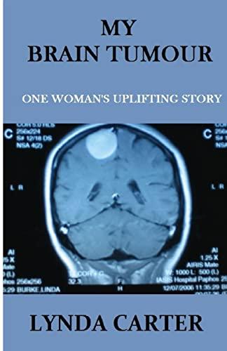 My Brain Tumour: One Woman's Uplifting Story: Carter, Mrs Lynda K
