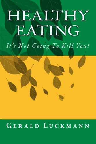 9781456313746: Healthy Eating: It's Not Going To Kill You!