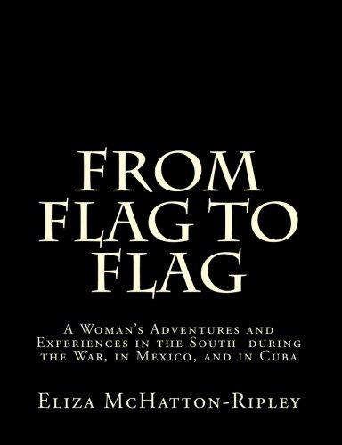9781456314293: From Flag to Flag: A Woman's Adventures and Experiences in the South during the War, in Mexico, and in Cuba