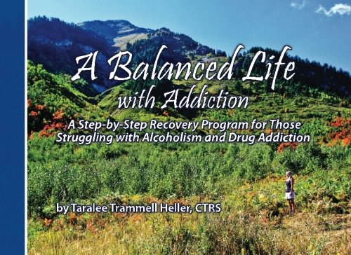 9781456314705: A Balanced Life with Addiction: A Step-by-Step Recovery Program for Those Struggling with Alchoholism and Drug Addiction
